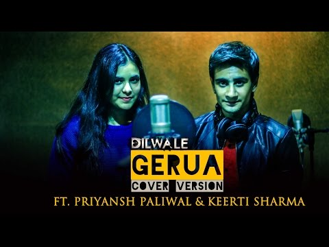 Gerua (Cover) | Dilwale | Shah Rukh Khan | Arijit Singh | FT. Priyansh Paliwal & Keerti Sharma