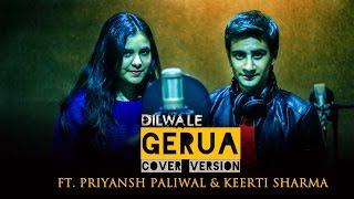 gerua cover dilwale shah rukh khan arijit singh ft priyansh paliwal keerti sharma