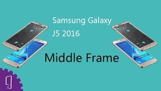 samsung galaxy j5 2016 middle frame repair guide