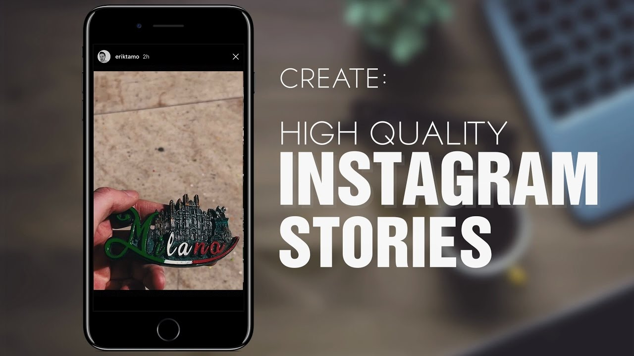 How to: Make High Quality Instagram Stories | Tutorial