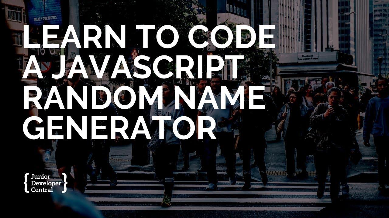 Learn to code a JavaScript Random Name Generator