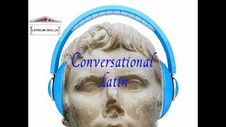 Conversational Latin  05 Hello, goodbye, how are you, my name is
