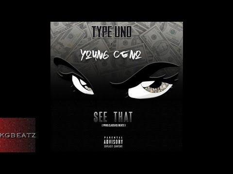 Type Uno X Young Ceno - See That [Prod. By Classixs Beats] [New 2016]