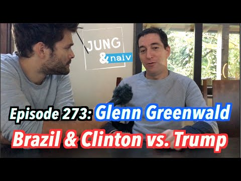 Glenn Greenwald on Brazil & Clinton vs. Trump - Jung & Naiv in Rio: Episode 273