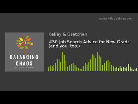 #30 Job Search Advice for New Grads (and you, too.)