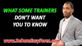 What SOME Forex Trainers Don't Want YOU To Know - So Darn Easy Forex