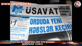 LITIGATION BETWEEN AZAL AND YENI MUSAVAT NEWSPAPER STARTS