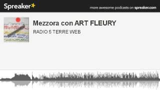Mezzora con ART FLEURY (parte 3 di 3, creato con Spreaker)