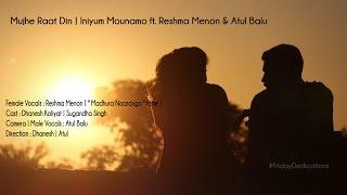Mujhe Raat Din | Iniyum Mounamo ft. Reshma Menon | Atul Balu
