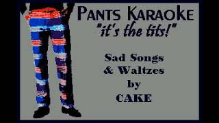 CAKE - Sad Songs and Waltzes [karaoke]