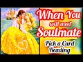 WHEN YOU WILL MEET YOUR SOULMATE- TIMELESS- ALL SIGNS- PICK A CARD READING