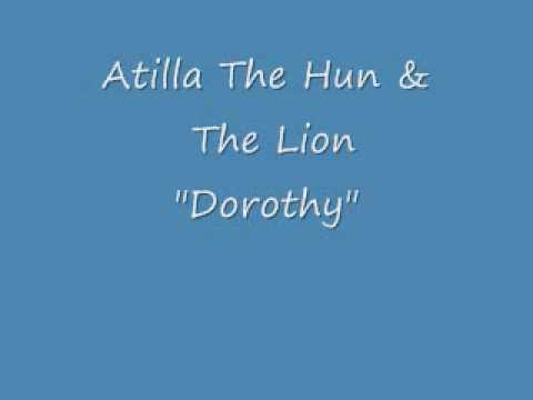 "Atilla The Hun & The Lion - ""Dorothy"""