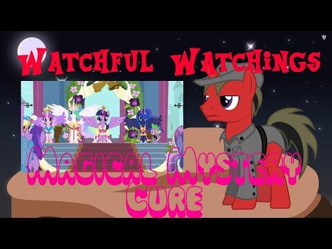 Watchful Watchings: Magical Mystery Cure Part 1 (4 year aniversary/ early 2,000 sub special)