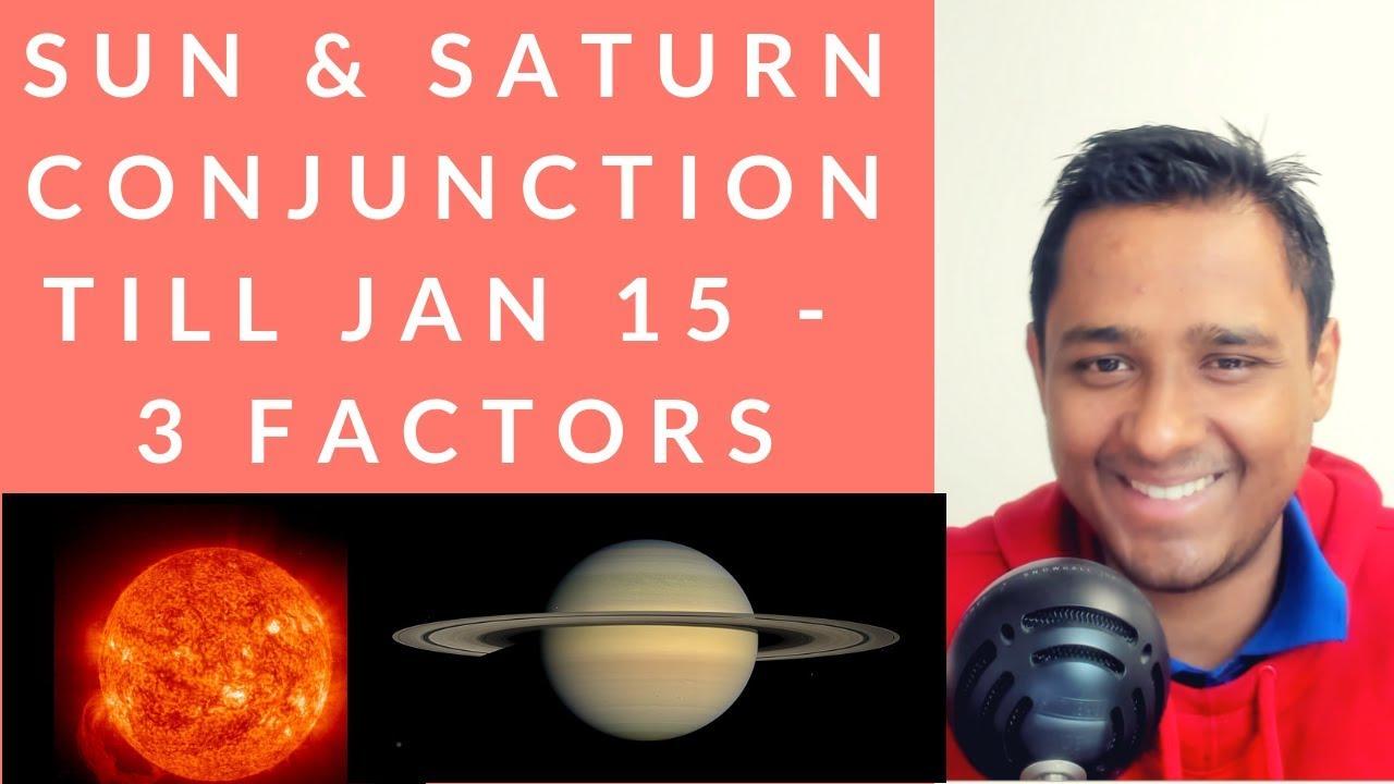 SUN & SATURN CONJUNCTION TILL JAN 15 – 3 FACTORS