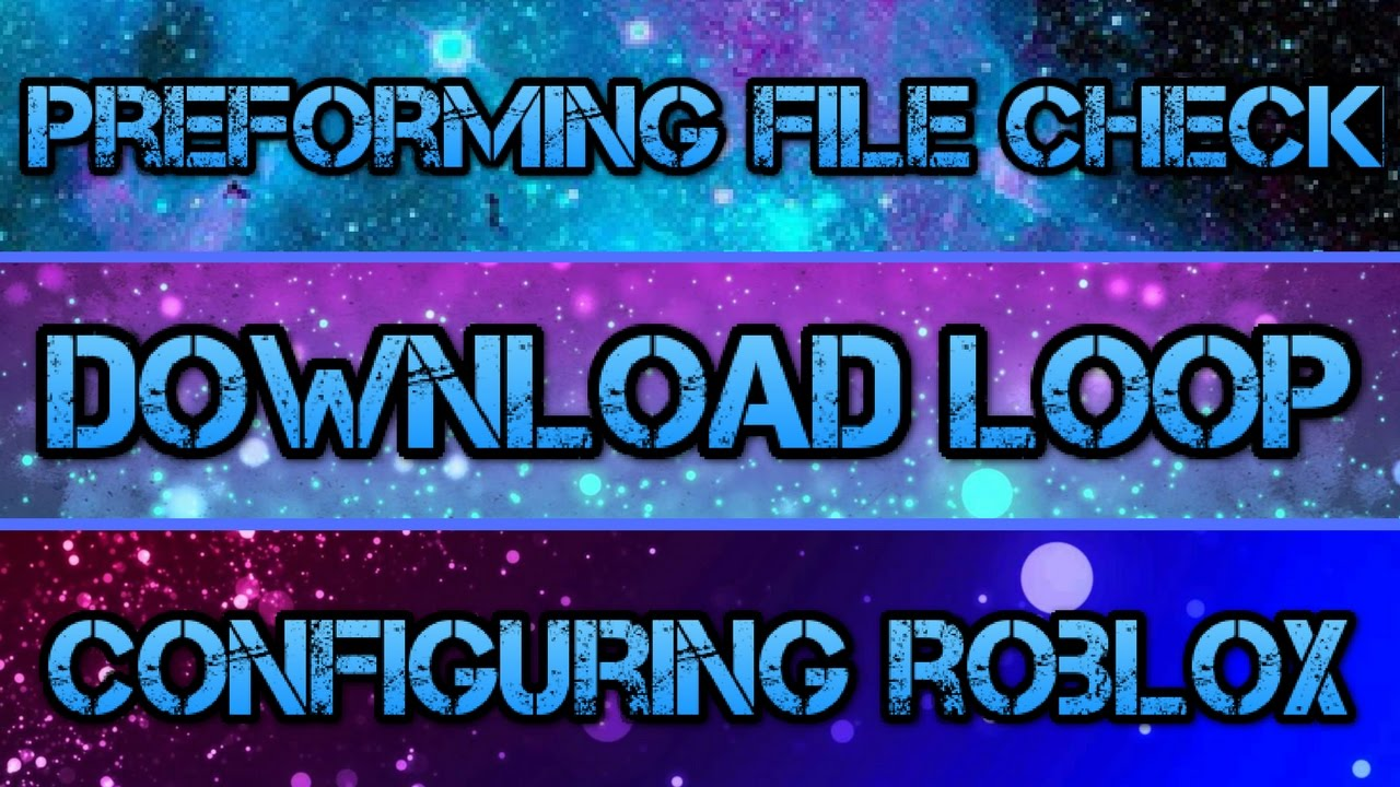 How To Fix Roblox Preforming File Checkconfiguring Roblox And Download Loop