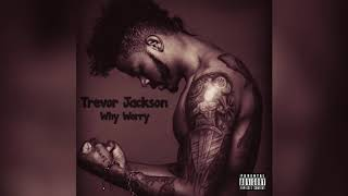 Trevor Jackson - Why Worry New Song 2019