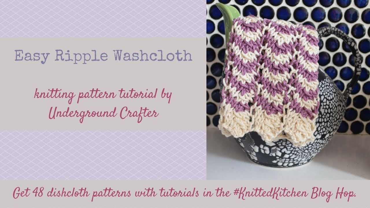 Easy Ripple Washcloth Knitting Pattern Tutorial | Knitted Kitchen ...