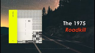 The 1975 - Roadkill (Lyric Video)