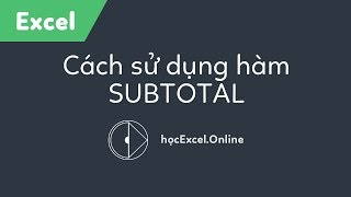 Hàm Subtotal trong Excel - Học Excel Online