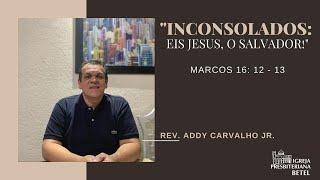 """11/10/2020 - """"INCONSOLADOS, EIS JESUS, O SALVADOR!"""""""