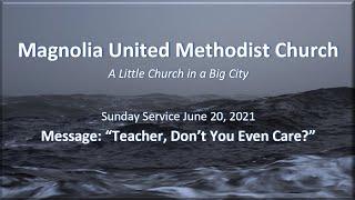 MUMC Church Service, June 20, 2021 (Teacher, Don't You Even Care?)