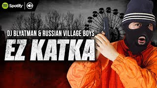 Смотреть клип Dj Blyatman & Russian Village Boys - Ez Katka