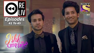 Weekly Reliv - Ishk Par Zor Nahi - 10th May To 14th May 2021 - Episodes 41 To 45