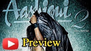 Aashiqui 2 Film Preview- Aditya Roy Kapur, Shraddha Kapoor