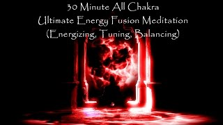 30 Minute All Chakra - Ultimate Energy Fusion (Energizing, Tuning, Balancing)