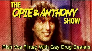 Opie & Anthony: Rich Vos Flirted With Gay Drug Dealers (05/16/07)