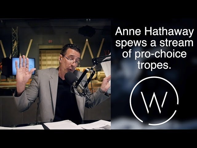 Anne Hathaway spews a stream of pro-choice tropes.