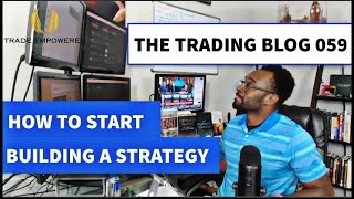 FOREX TRADING BLOG 059 - How To Start Building A Strategy