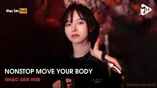 NONSTOP VINAHOUSE 2021 - MOVE YOUR BODY REMIX TIKTOK - NONSTOP PHÊ HẾT NƯỚC CHẤM