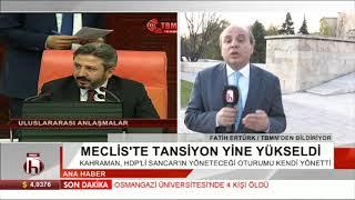 ANA HABER - FATİH ERTÜRK -  MECLİSTE TANSİYON YÜKSELDİ