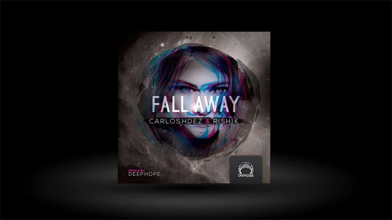 Download Carlos Hdez & Rishi K. - Fall Away EP (DeepClass Records), with remix by DeepHope