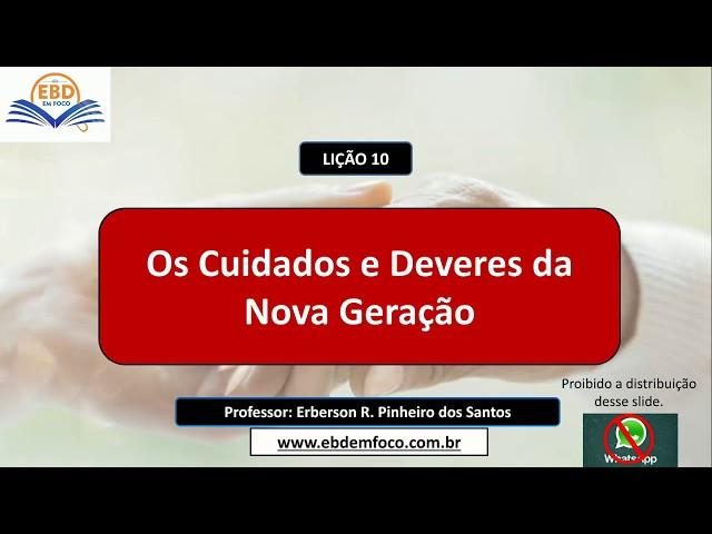 LIÇÃO 10 - OS CUIDADOS E DEVERES DA NOVA GERAÇÃO