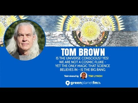 Tom Brown: Is the Universe conscious? Yes!  We are not a cosmic fluke - yet the only magic that...