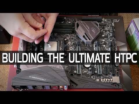 Building The ULTIMATE HTPC! (Part 1)