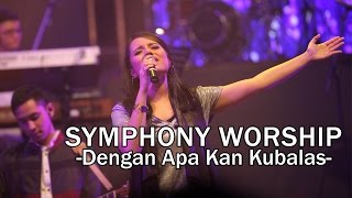 Download lagu Symphony Worship Dengan Apa Kan Kubalas MP3