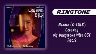 [RINGTONE] MINNIE (G)-IDLE - GETAWEY (MY DANGEROUS WIFE OST) PART.2