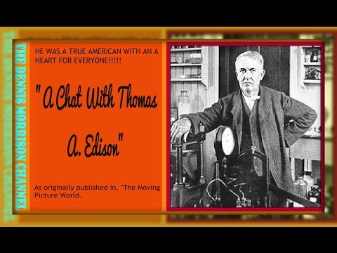 A CHAT WITH THOMAS A  EDISON - AWESOME INTERVIEW FROM BACK IN THE DAY!