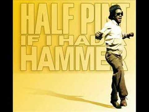 Half Pint - If I Had A Hammer