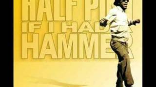 Half Pint - If I Had A Hammer