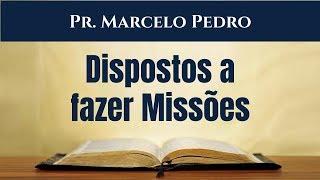 Baixar Mateus 28.16-20 - Dispostos a  fazer Missões - Pr. Marcelo Pedro
