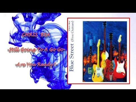 Chris Rea - Still Going To A Go Go & Are You Ready (Lyrics)