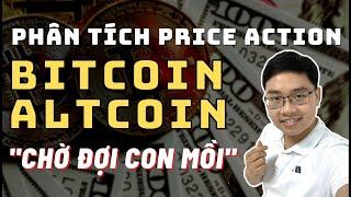 ✅Phân Tích Bitcoin-Altcoin Theo Price Action - Chờ Đợi Con Mồi | TraderViet