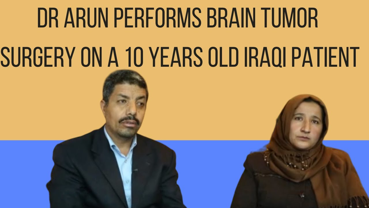 Dr Arun Performs Brain Tumor Surgery on a 10 years old Iraqi Patient
