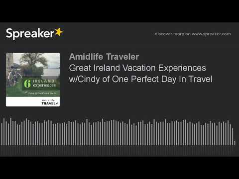 Travel Podcast: What to do in Ireland? Vacation Experiences  w/Cindy of One Perfect Day In Travel