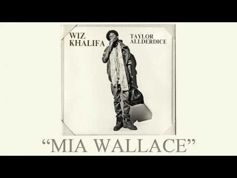 Wiz Khalifa - Mia Wallace (Taylor Allderdice) (HD) Lyrics