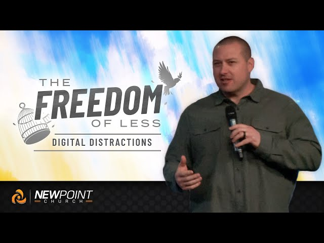 Digital Distractions | The Freedom of Less [ New Point Church ]